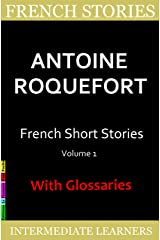 French Short Stories by Antoine Roquefort: 7 Surprising and Funny Short Stories in Basic French, with French-English Glossaries (French Edition) Kindle Edition