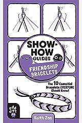 Show-How Guides: Friendship Bracelets: The 10 Essential Bracelets Everyone Should Know! Kindle Edition