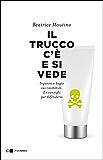Il trucco c'è e si vede: Inganni e bugie sui cosmetici. E i consigli per difendersi