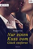 Nur einen Kuss vom Glück entfernt: Digital Edition