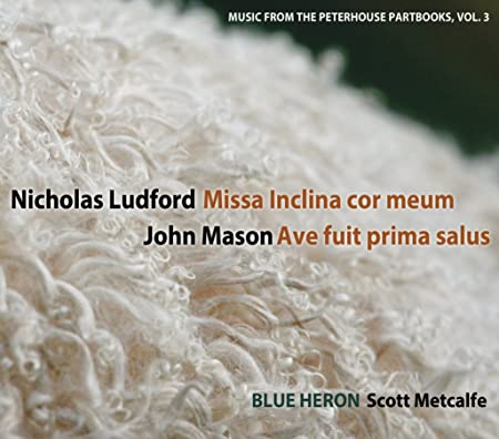 Nicholas Ludford: Missa Inclina cor meum (Music from the Peterhouse Partbooks, vol. 3)