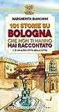 101 storie su Bologna che non ti hanno mai raccontato
