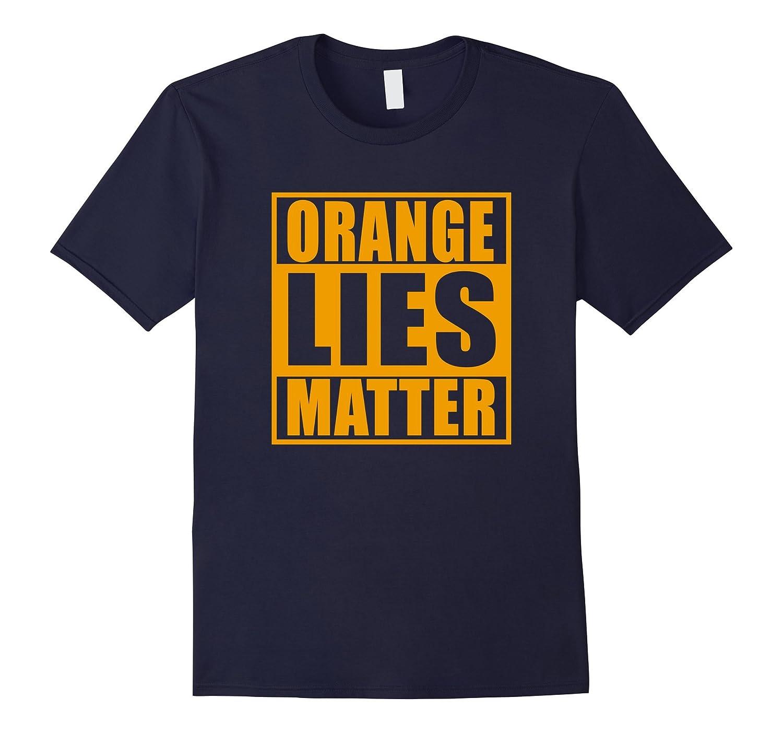 Orange Lies Matter political T-Shirt-TD
