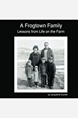 A Frogtown Family - Lessons from Life on the Farm Kindle Edition