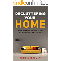 Decluttering Your Home: How to Keep Your Space (and your Life) Neat and Orderly (English Edition)