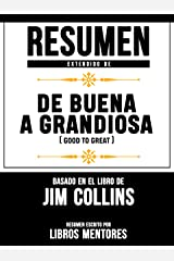 Resumen Extendido De De Buena A Grandiosa (Good To Great) - Basado En El Libro De Jim Collins (Spanish Edition) Kindle Edition