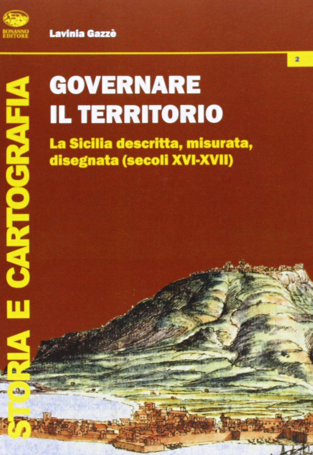 Governare il territorio. La Sicilia descritta, misurata, disegnata ( secoli XVI-XVII) (Storia e cartografia) por Lavinia Gazzè