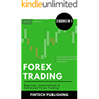 Forex Trading: 3 Books in 1 (Beginner, Intermediate & Advanced Forex Trading) (Investments & Securities Book 12)