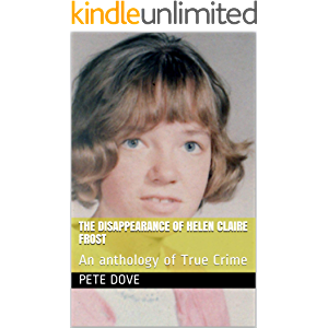 The Disappearance of Helen Claire Frost: An anthology of True Crime