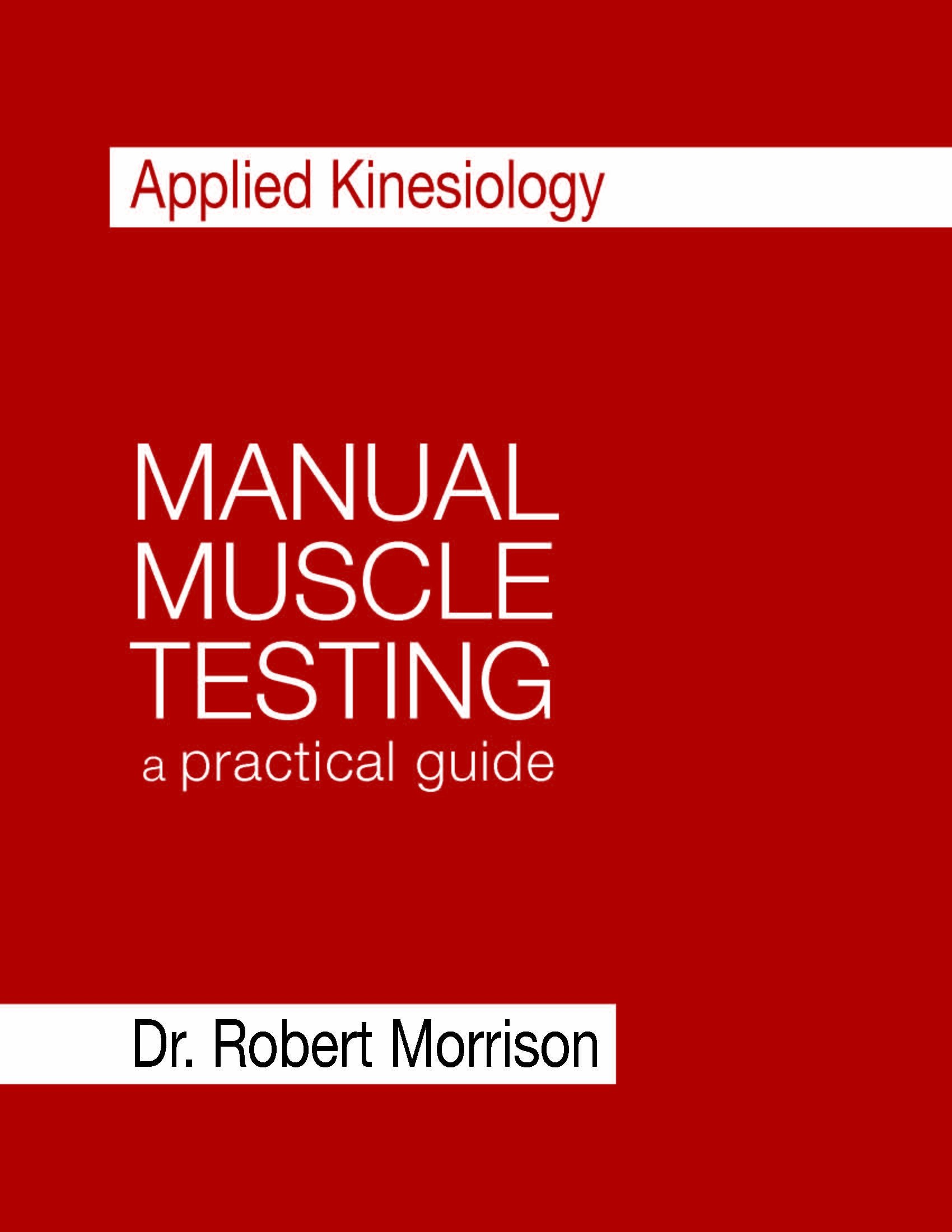 Applied Kinesiology Manual Muscle Testing: a practical guide: Dr. Robert Morrison: 9781467513395: Amazon.com: Books