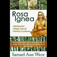 ROSA IGNEA: Técnicas Prácticas Espirituales que usan el Poder de la Naturaleza para Ayudar a la Humanidad