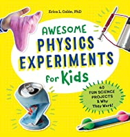 Awesome Physics Experiments For Kids: 40 Fun