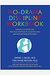 No-Drama Discipline Workbook: Exercises, Activities, and Practical Strategies to Calm The Chaos and Nurture Developing Minds Paperback