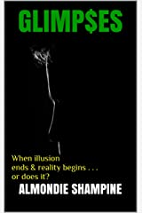 GLIMP$ES: When illusion ends & reality begins . . . or does it? Kindle Edition