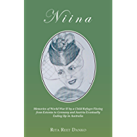 Niina: Memories of World War Ii by a Child Refugee Fleeing from Estonia to Germany and Austria Eventually Ending up in…
