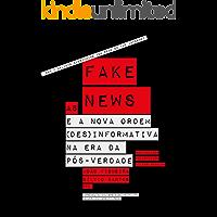 As Fake News e a Nova Ordem (DES)Informativa na Era da Pós-Verdade (Investigação Livro 0)
