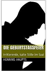 Die Geburtstagsfeier: Irritierende, kalte Stille im Saal (German Edition) Kindle Edition