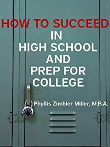 How to Succeed in High School and Prep for College: Book 1 of How to Succeed in High School, College and Beyond College