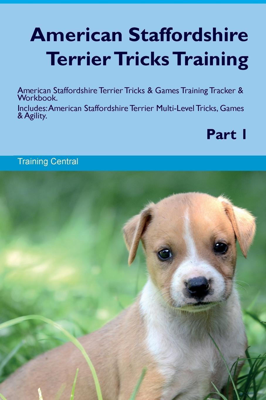 American Staffordshire Terrier Tricks Training American Staffordshire Terrier Tricks & Games Training Tracker & Workbook.  Includes: American ... Multi-Level Tricks, Games & Agility. Part 1 pdf epub