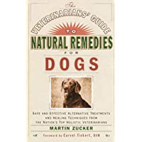 Veterinarians Guide to Natural Remedies for Dogs: Safe and Effective Alternative...