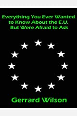 Everything You Ever Wanted to Know About the E.U. But Were Afraid to Ask Kindle Edition