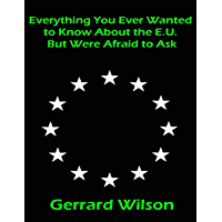 Everything You Ever Wanted to Know About the E.U. But Were Afraid to Ask (English Edition)