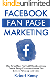 Facebook Fan Page Marketing (For Beginner Local & Small Business Owners): How to Get Your First 1,000 Facebook Fans…