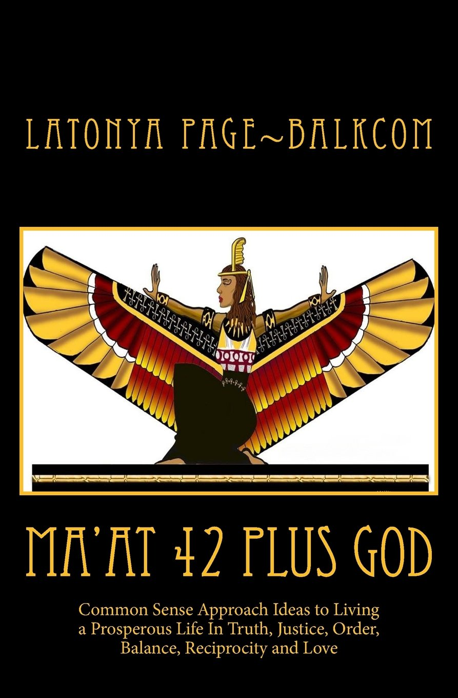 MA'AT 42 Plus GOD: Common Sense Approach Ideas to Living a Prosperous Life In Truth, Justice, Order, Balance and Love pdf