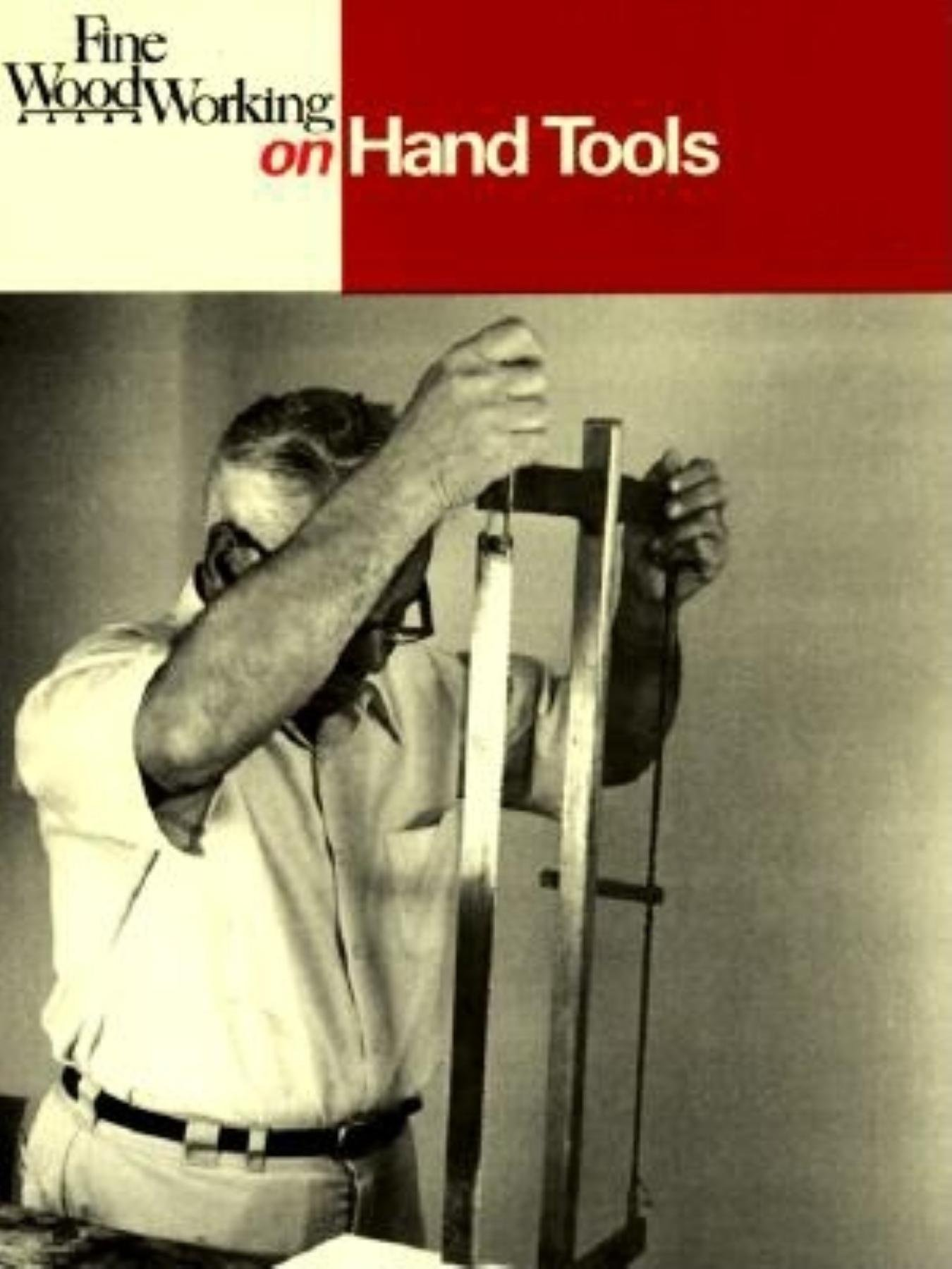 Fine Woodworking On Hand Tools 38 Articles Selected By The Editors