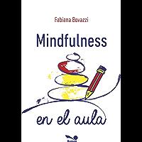 MINDFULNESS: en el aula (Meditacion - Introducción a la tecnica; aprender a meditar. nº 2) (Spanish Edition)