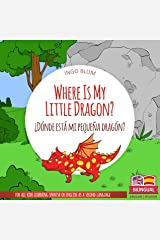 Where Is My Little Dragon? - ¿Dónde está mi pequeña dragón?: Bilingual Children's Picture Book Spanish English (Where is...? - ¿Dónde está...? 2) Kindle Edition