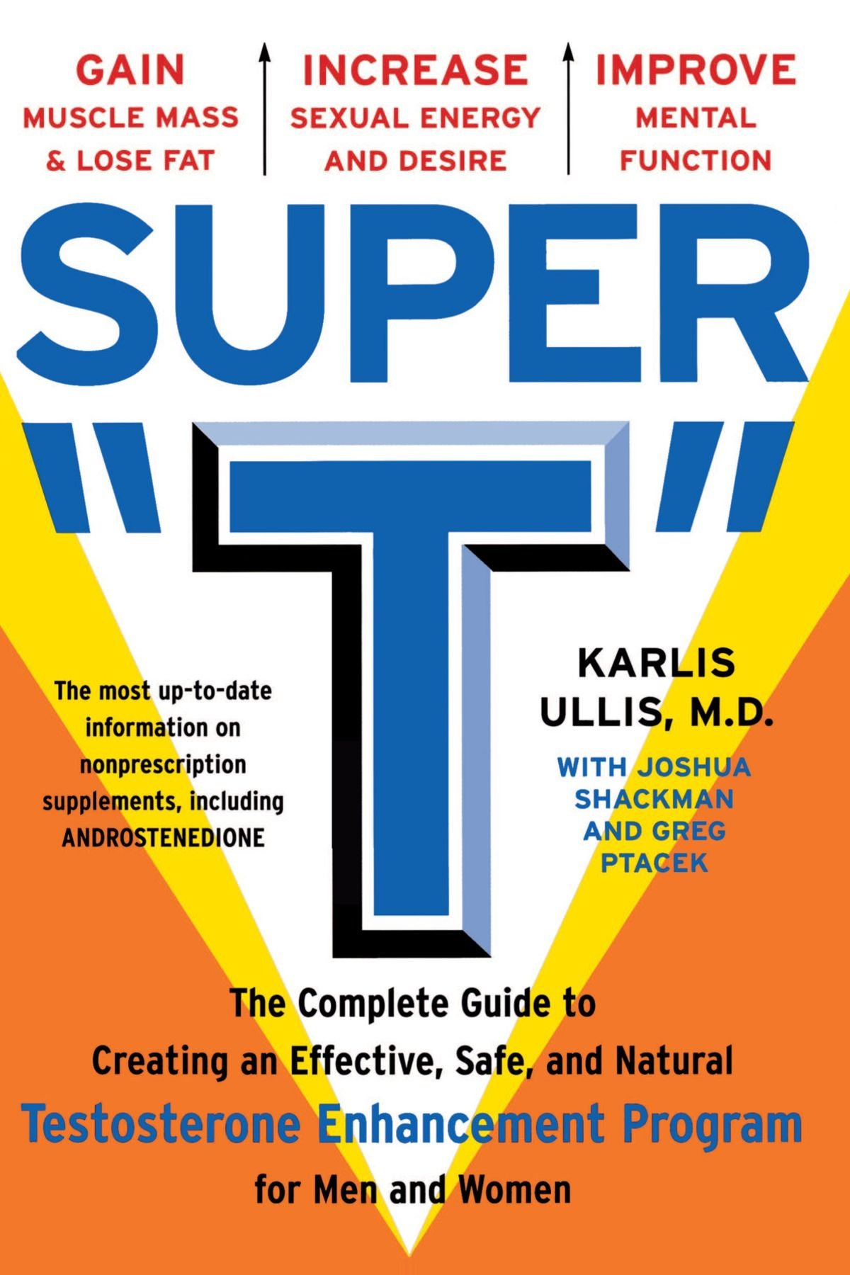 """Super """"T"""": The Complete Guide to Creating an Effective, Safe and Natural  Testosterone Enhancement Program for Men and Women: Karlis Ullis, Joshua  Shackman, ..."""