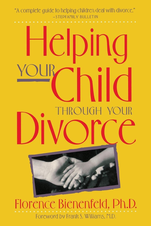 Helping Your Child Through Divorce: Florence Bienenfeld