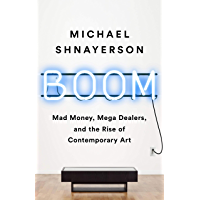 Boom: Mad Money, Mega Dealers, and the Rise of Contemporary Art (English Edition)