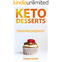 Keto Desserts: 104 Step by Step low-carb Recipes to lose weight fast without giving up desserts