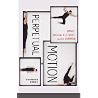Perpetual Motion: Dance, Digital Cultures, and the Common (Electronic Mediations Book 59) book cover