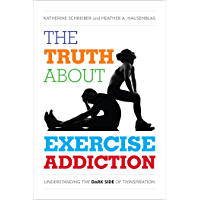 The Truth About Exercise Addiction: Understanding the Dark Side of Thinspiration (English Edition)