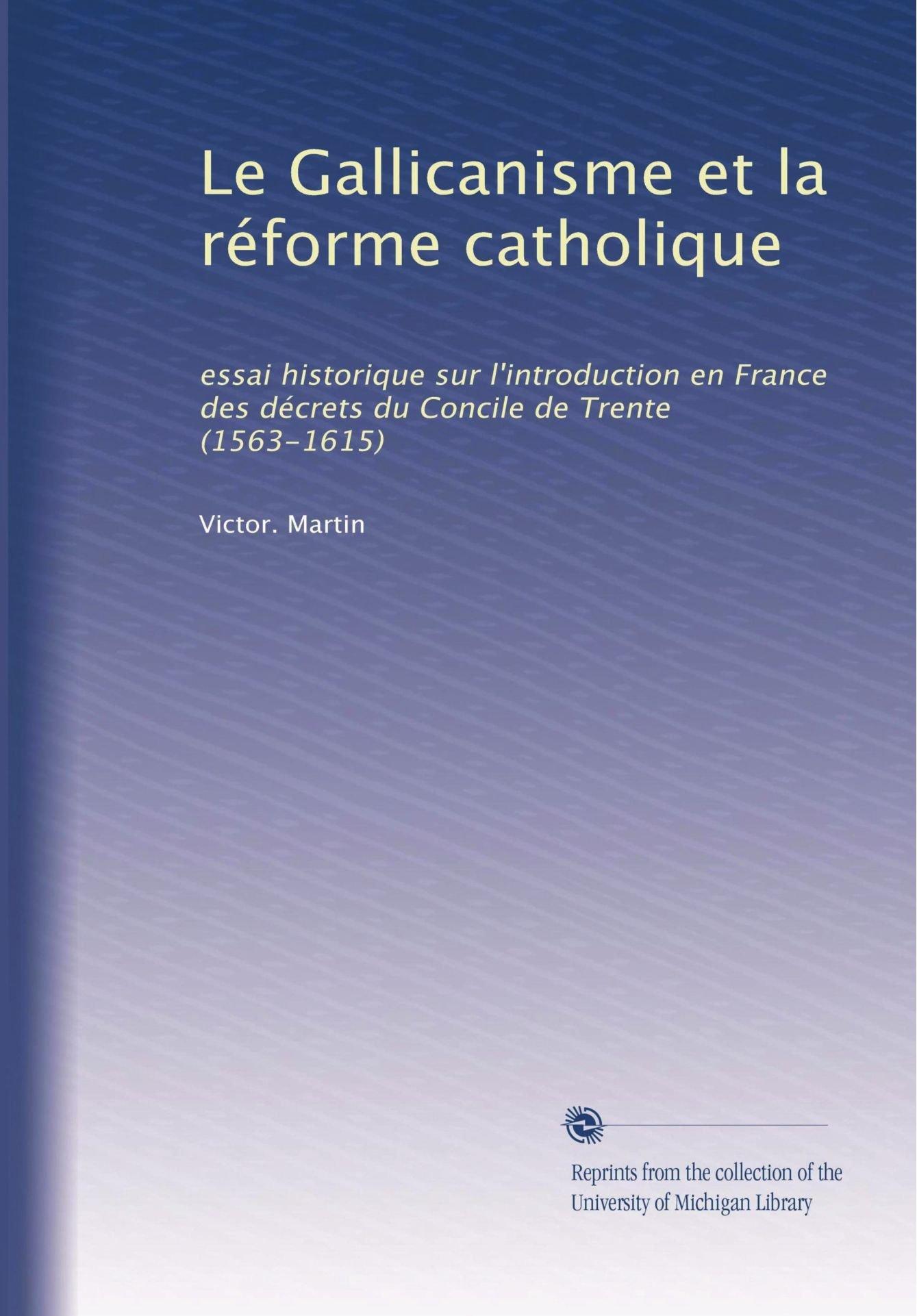 Le Gallicanisme et la réforme catholique: essai historique sur l'introduction en France des décrets du Concile de Trente (1563-1615) (French Edition) PDF