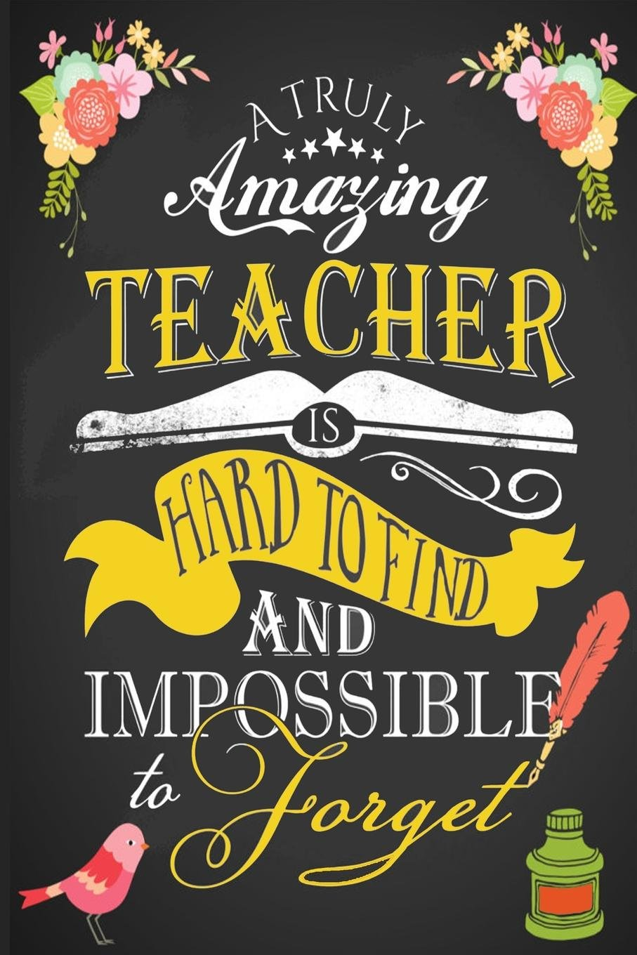 a-truly-amazing-teacher-is-hard-to-find-and-impossible-to-forget-teacher-appreciation-book-journal-or-planner-for-teacher-gifts-great-for-teacher-inspirational-notebooks-gifts-volume-1