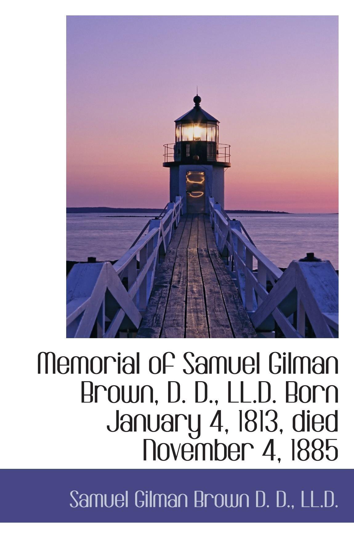 Download Memorial of Samuel Gilman Brown, D. D., LL.D. Born January 4, 1813, died November 4, 1885 PDF