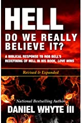 Hell: Do We Really Believe It?: A Biblical Response to Rob Bell's Redefining of Hell in his Book, Love Wins Kindle Edition