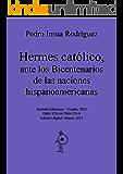 Hermes católico, antes los bicentenarios de la emancipación de las naciones hispanoamericanas