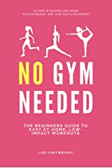 No Gym Needed: The Beginners Guide to Easy At-Home, Low-Impact Workouts Kindle Edition
