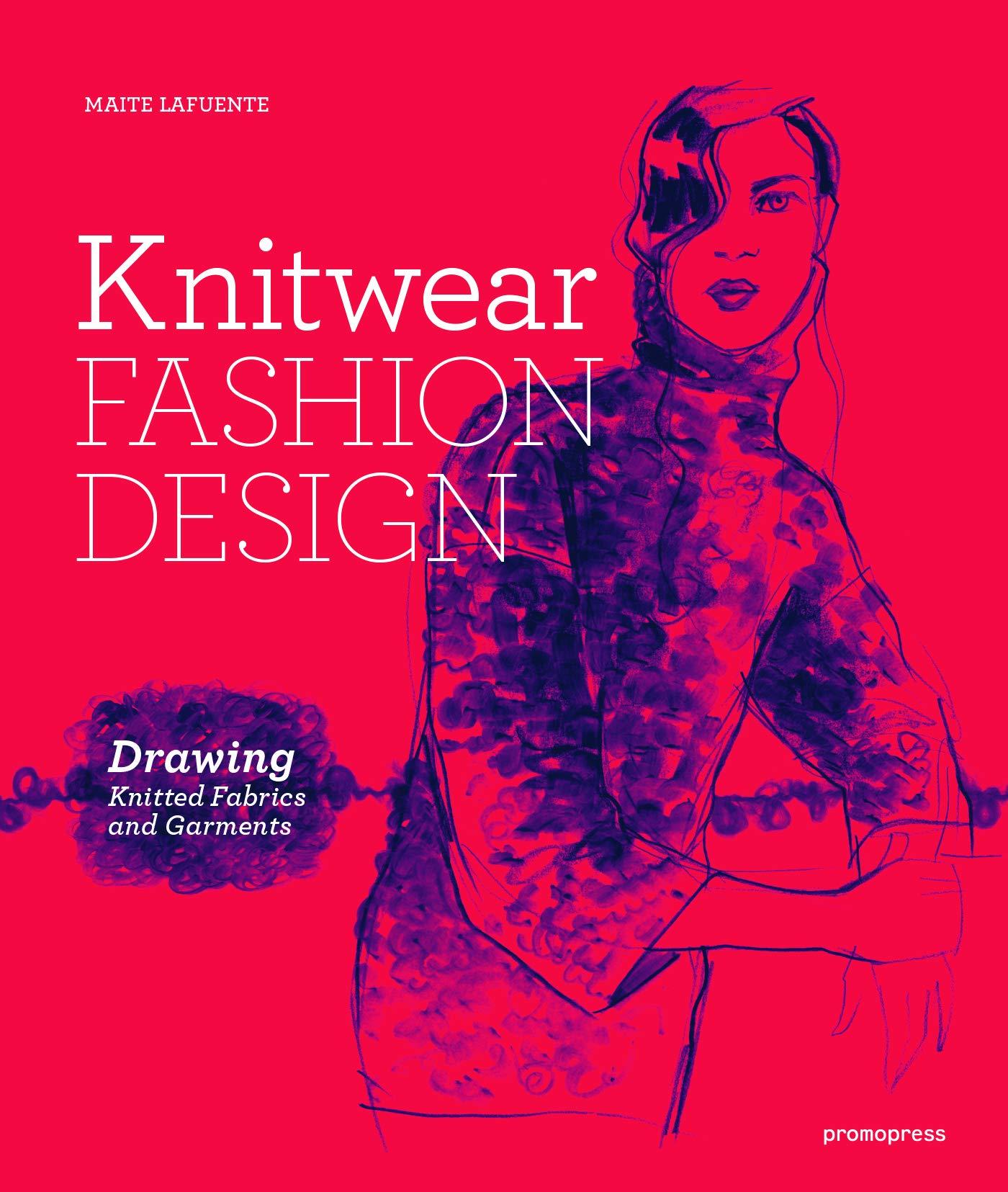 Knitwear Fashion Design The Secrets Of Drawing Knitted Fabrics And Garments Mode Bijoux Lafuente Maite Solanilla Charo Mora 9788416851171 Amazon Com Books