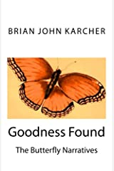 Goodness Found: The Butterfly Narratives Kindle Edition