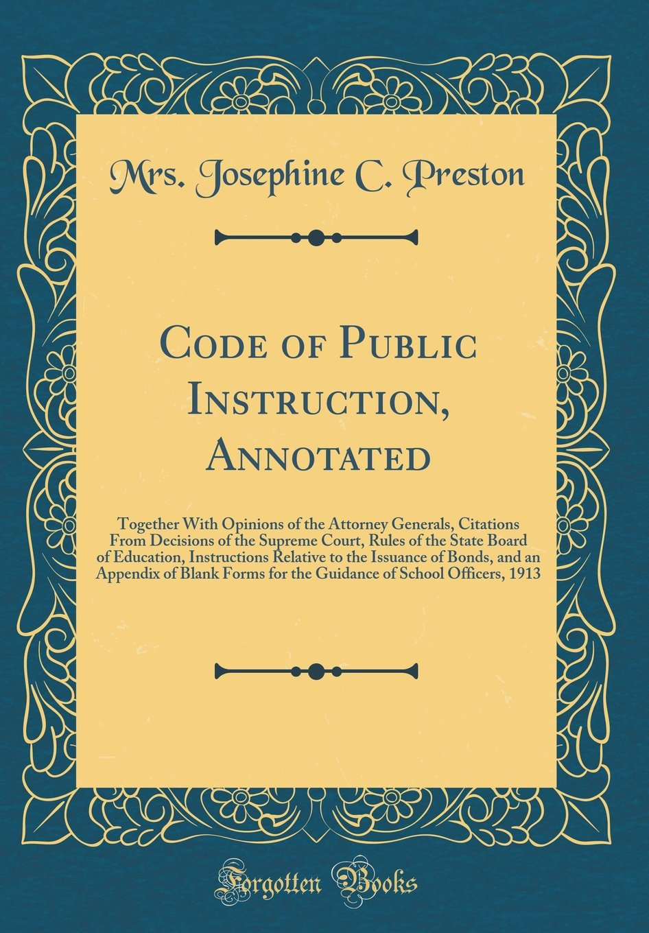 Read Online Code of Public Instruction, Annotated: Together With Opinions of the Attorney Generals, Citations From Decisions of the Supreme Court, Rules of the ... of Bonds, and an Appendix of Blank Forms fo PDF