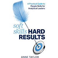 Soft Skills Hard Results: A Practical Guide to People Skills for Analytical Leaders (English Edition)