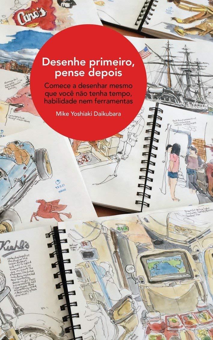 Desenhe Primeiro, Pense Depois: Mike Yoshiaki Daikubara: 9788584521128: Amazon.com: Books
