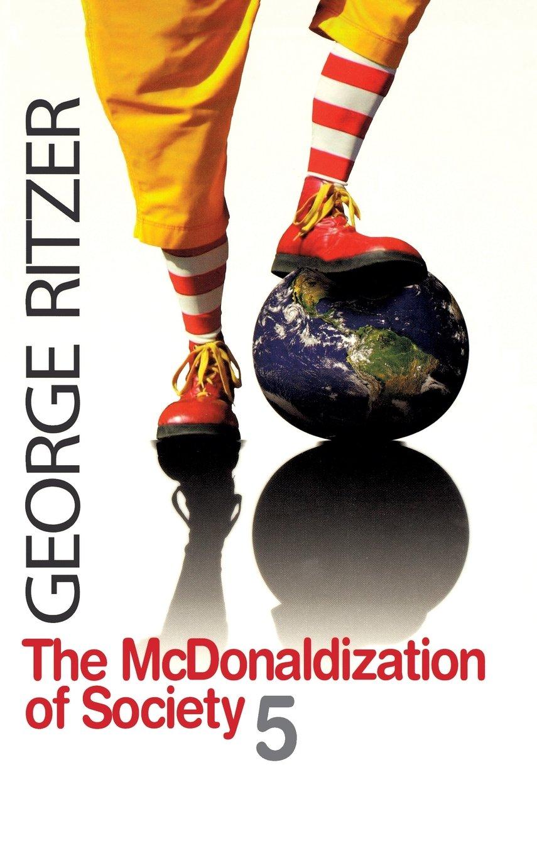 The Mcdonaldization Of Society 5 George Ritzer 9781412954297