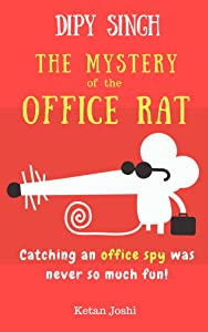 Dipy Singh - The Mystery of the Office Rat: Catching an office spy was never so much fun
